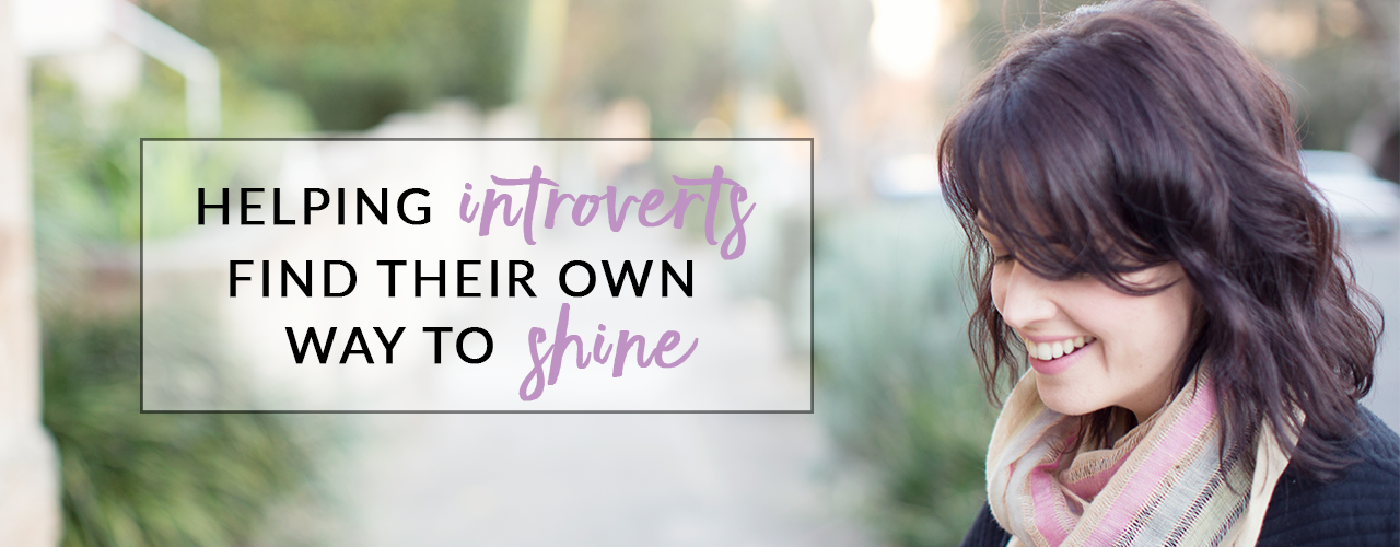 Helping Introverts Find Their Own Way To Shine