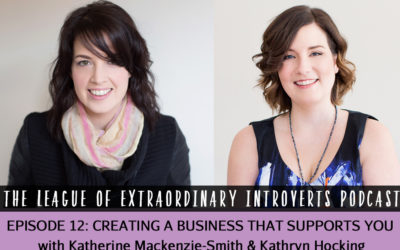 League of Extraordinary Introverts Podcast Episode #12 – Creating a Business That Supports You with Kathryn Hocking