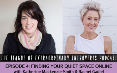 League of Extraordinary Introverts Podcast Episode #13 – Finding Your Quiet Space Online with Rachel Gadiel