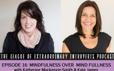 League of Extraordinary Introverts Podcast #16 – Mindfulness Over Mind Fullness With Kate James