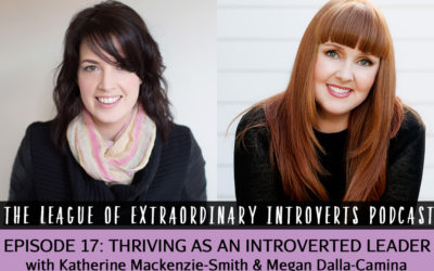 League of Extraordinary Introverts Podcast #17 – Thriving as an Introverted Leader with Megan Dalla-Camina