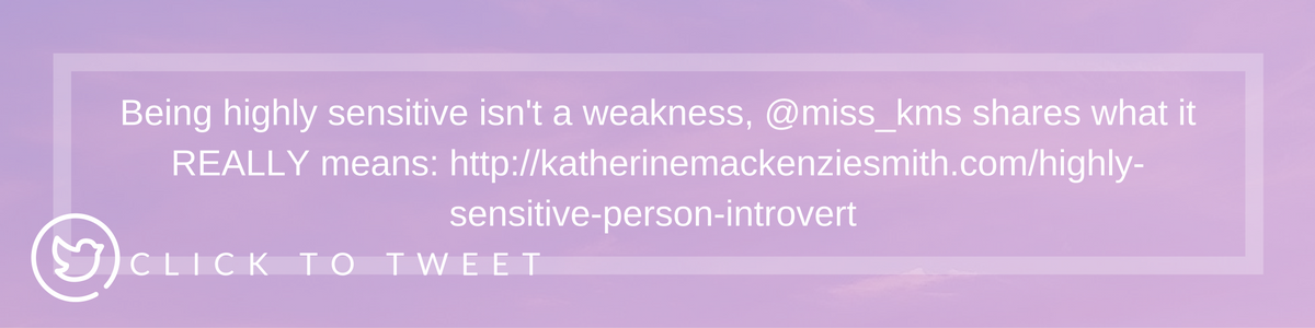 Tweet: Being highly sensitive isn't a weakness, @miss_kms shares what it REALLY means: http://ctt.ec/eNe5K+