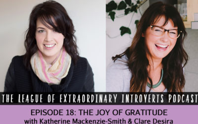 League of Extraordinary Introverts Podcast #18 – The Joy of Gratitude with Clare Desira