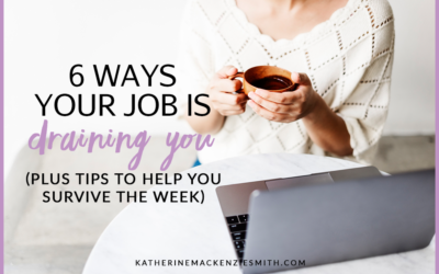 6 Ways Your Job is Draining You (+ energising tips to help)