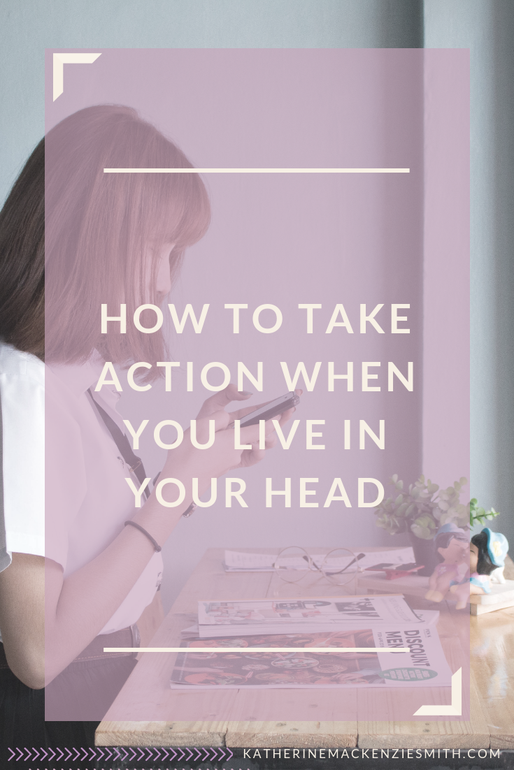Image of woman on phone with text how to take action when you live in your head