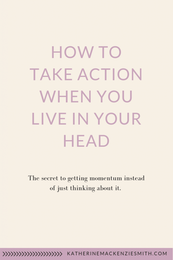 Text image, how to take action when you live in your head: the secret to getting momentum instead of just thinking about it