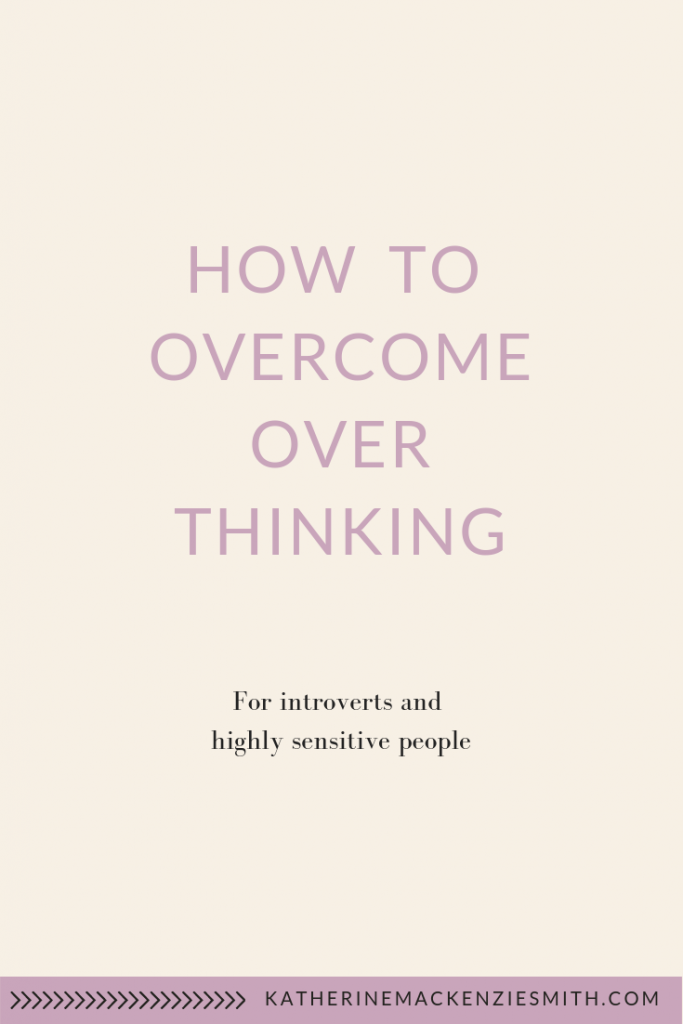 Cream background with purple text, reads how to overcome over thinking for introverts and highly sensitive people