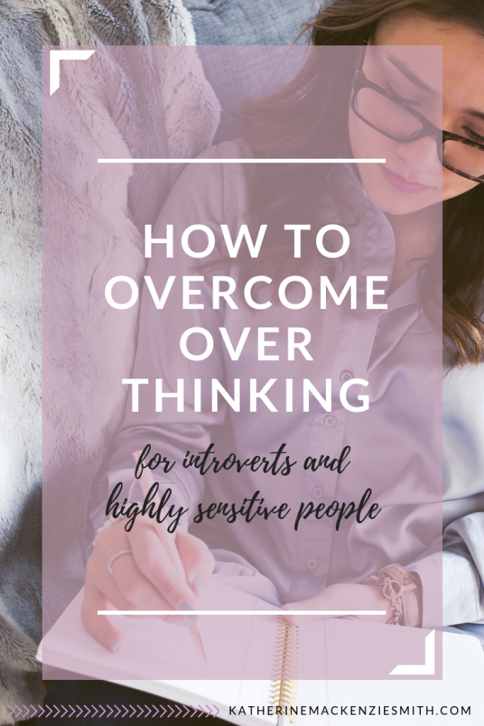 Headline - how to overcome over thinking for introverts and highly sensitive people, photo of a girl journalling
