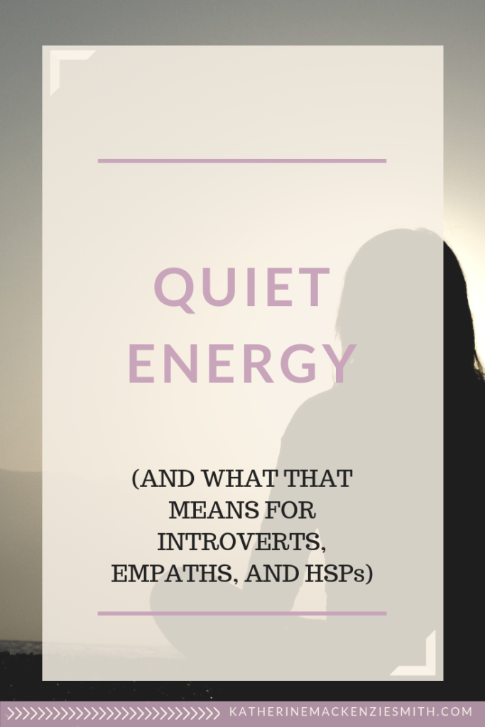 The Quiet Energy of Introverts, Empaths, and Highly Sensitive People