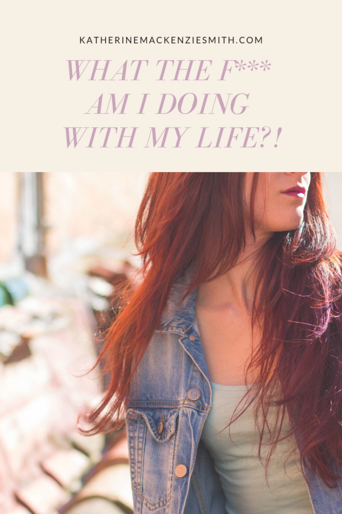 Image of a woman with text over the top 'what the f*** am I doing with my life?'
