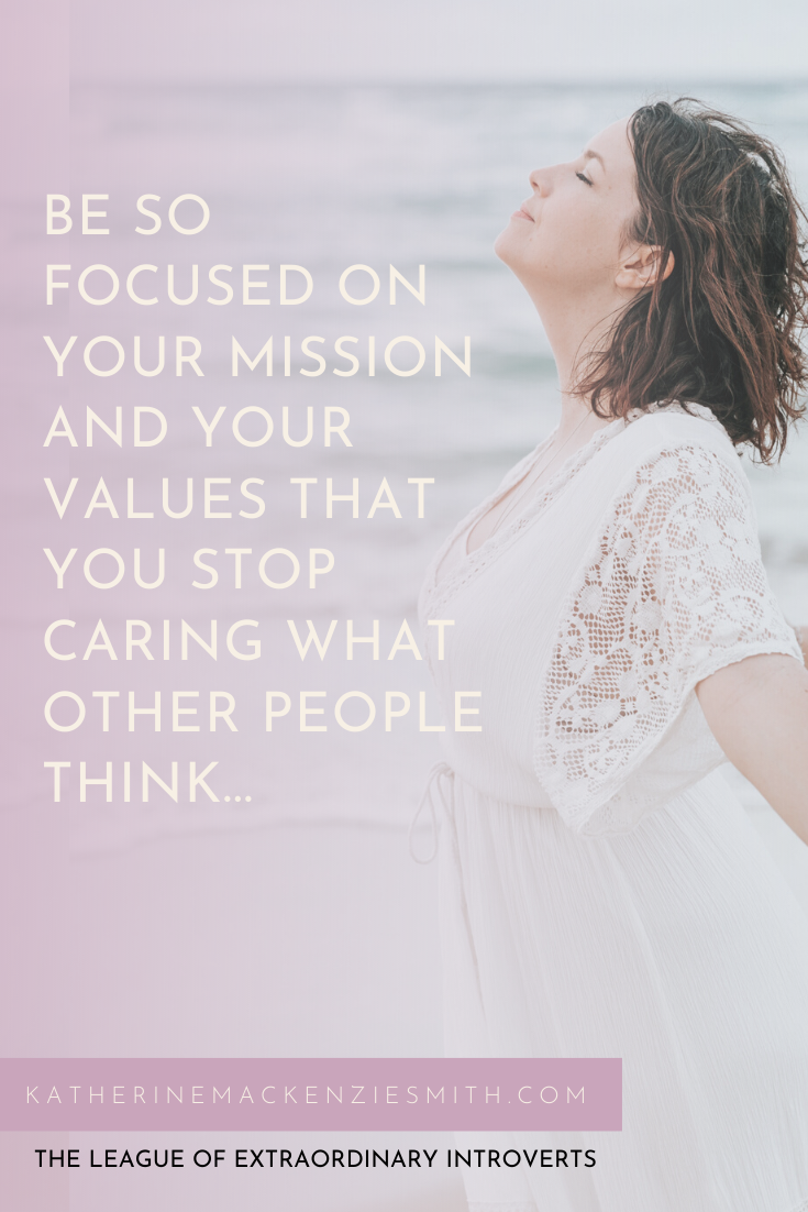 Graphic of woman at the beach with the quote 'be so focused on your mission and your values that you stop caring what other people think' katherinemackenziesmith.com, the league of extraordinary introverts