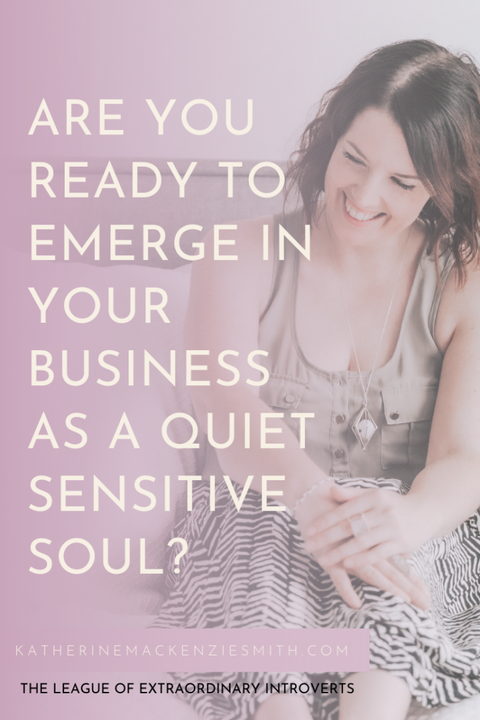 Are you ready to emerge in your business as a quiet sensitive soul?