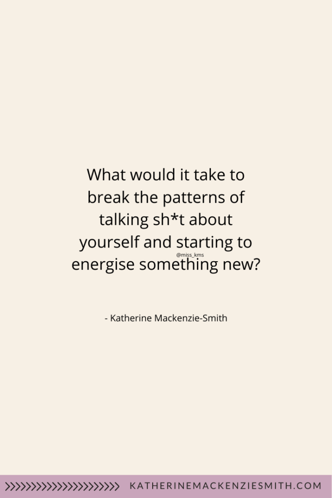Quote-What-would-it-take-to-break-the-patteerns-of-talking-sht-about-yourself-and-starting-to-energise-something-new