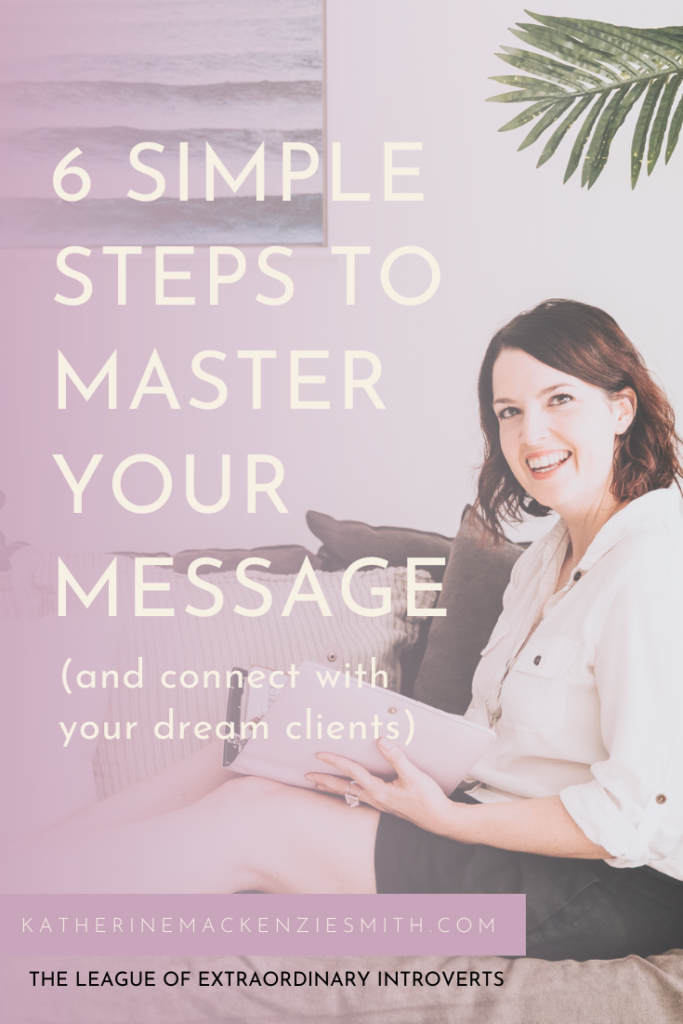 graphic of katherine mackenzie smith sitting on coach with planner organiser, with purple overlay and text reads ' 6 simple steps to master your message (and connect with your dream clients), katherinemackenziesmith.com The League of Extraordinary Introverts'.