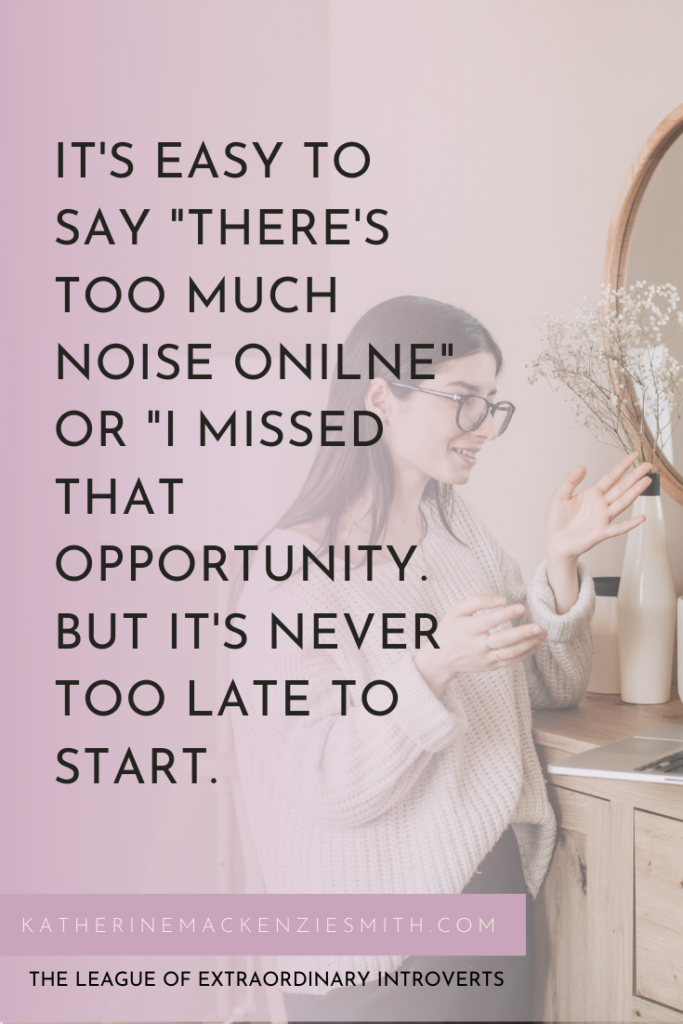 """Woman talking to computer screen in background, purple overlay with black text reading """"'t easy to say there's too much noise, or I missed that opportunity. But it's never too late to start.' League of Extraordinary Introverts Katherine Mackenzie-Smith"""